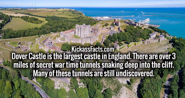Dover Castle is the largest castle in England. There are over 3 miles of secret war time tunnels snaking deep into the cliff. Many of these tunnels are still undiscovered.