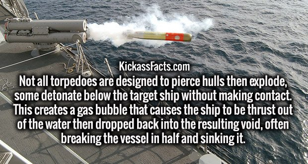 Not all torpedoes are designed to pierce hulls then explode, some detonate below the target ship without making contact. This creates a gas bubble that causes the ship to be thrust out of the water then dropped back into the resulting void, often breaking the vessel in half and sinking it.