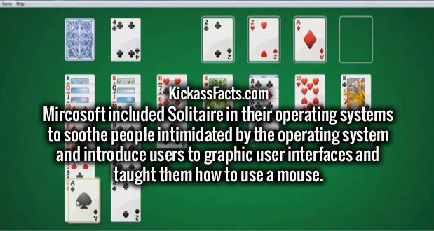 Mircosoft included Solitaire in their operating systems to soothe people intimidated by the operating system and introduce users to graphic user interfaces and taught them how to use a mouse.