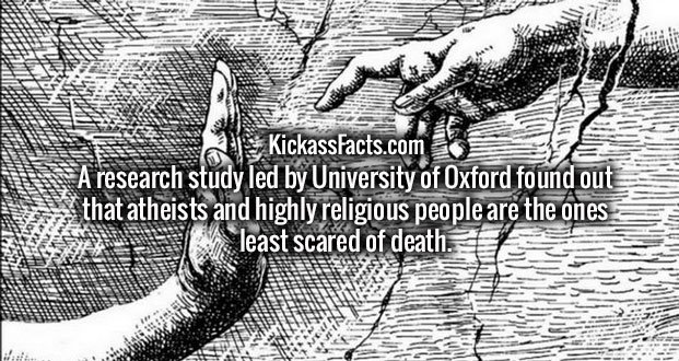 A research study led by University of Oxford found out that atheists and highly religious people are the ones least scared of death.