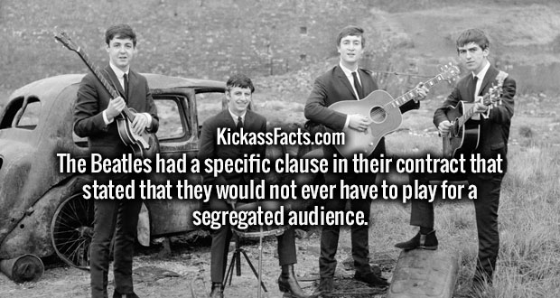 The Beatles had a specific clause in their contract that stated that they would not ever have to play for a segregated audience.