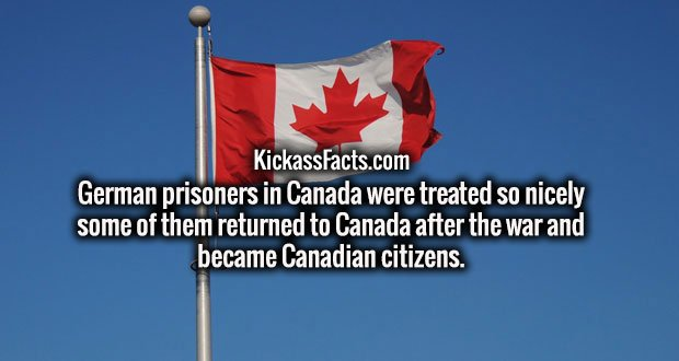 German prisoners in Canada were treated so nicely some of them returned to Canada after the war and became Canadian citizens.