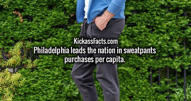 Philadelphia leads the nation in sweatpants purchases per capita.