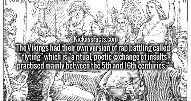 """The Vikings had their own version of rap battling called """"flyting"""" which is """"a ritual, poetic exchange of insults practised mainly between the 5th and 16th centuries."""""""