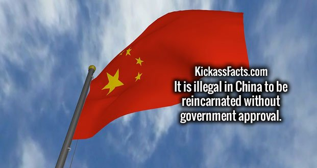 It is illegal in China to be reincarnated without government approval.