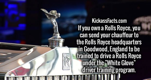 "If you own a Rolls Royce, you can send your chauffeur to the Rolls Royce headquarters in Goodwood, England to be trained to drive a Rolls Royce under the ""White Glove"" driver training program."
