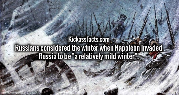 "Russians considered the winter when Napoleon invaded Russia to be ""a relatively mild winter""."