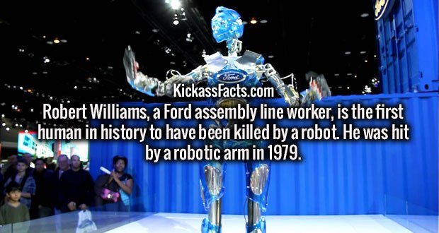 Robert Williams, a Ford assembly line worker, is the first human in history to have been killed by a robot. He was hit by a robotic arm in 1979.