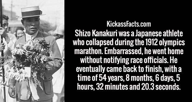 Shizo Kanakuri was a Japanese athlete who collapsed during the 1912 olympics marathon. Embarrassed, he went home without notifying race officials. He eventually came back to finish, with a time of 54 years, 8 months, 6 days, 5 hours, 32 minutes and 20.3 seconds.