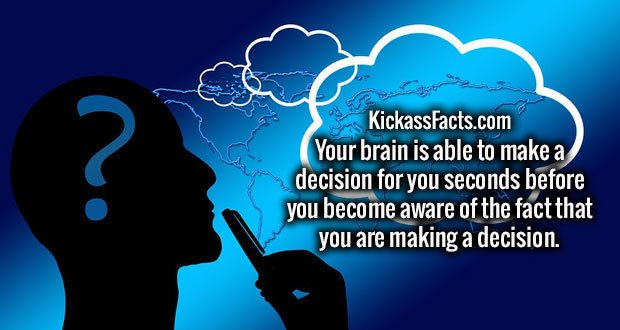 Your brain is able to make a decision for you seconds before you become aware of the fact that you are making a decision.