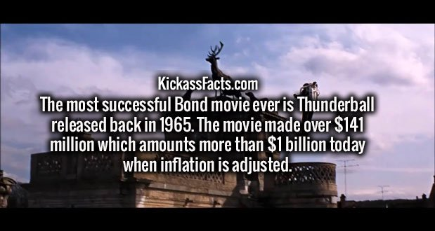 The most successful Bond movie ever is Thunderball released back in 1965. The movie made over $141 million which amounts more than $1 billion today when inflation is adjusted.