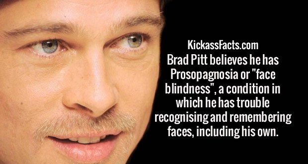"""Brad Pitt believes he has Prosopagnosia or """"face blindness"""", a condition in which he has trouble recognising and remembering faces, including his own."""