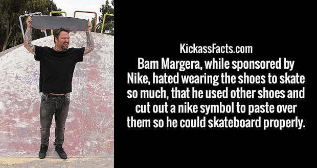 Bam Margera, while sponsored by Nike, hated wearing the shoes to skate so much, that he used other shoes and cut out a nike symbol to paste over them so he could skateboard properly.