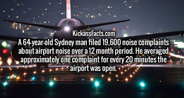 A 64-year-old Sydney man filed 19,600 noise complaints about airport noise over a 12 month period. He averaged approximately one complaint for every 20 minutes the airport was open.