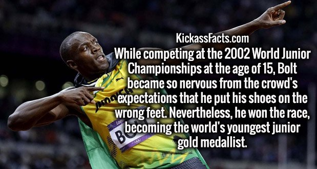 While competing at the 2002 World Junior Championships at the age of 15, Bolt became so nervous from the crowd's expectations that he put his shoes on the wrong feet. Nevertheless, he won the race, becoming the world's youngest junior gold medallist.