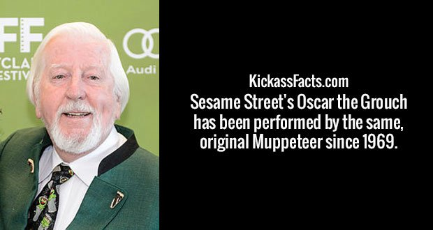 Sesame Street's Oscar the Grouch has been performed by the same, original Muppeteer since 1969.