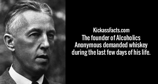 The founder of Alcoholics Anonymous demanded whiskey during the last few days of his life.