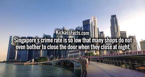 Singapore's crime rate is so low that many shops do not even bother to close the door when they close at night.
