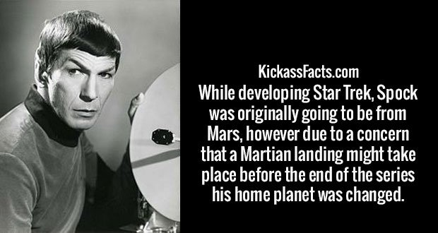 While developing Star Trek, Spock was originally going to be from Mars, however due to a concern that a Martian landing might take place before the end of the series his home planet was changed.