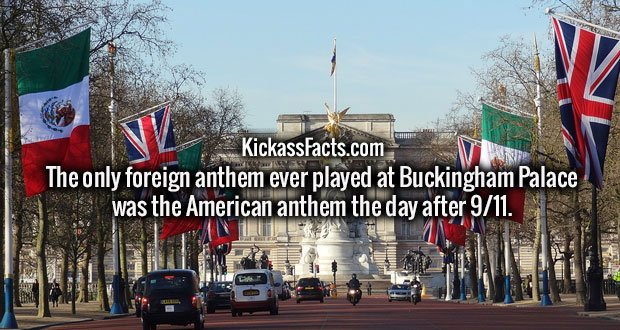 The only foreign anthem ever played at Buckingham Palace was the American anthem the day after 9/11.