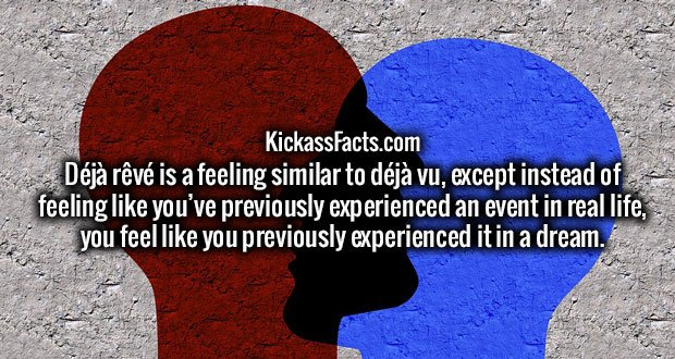 Déjà rêvé is a feeling similar to déjà vu, except instead of feeling like you've previously experienced an event in real life, you feel like you previously experienced it in a dream.