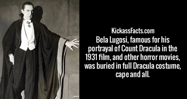 Bela Lugosi, famous for his portrayal of Count Dracula in the 1931 film, and other horror movies, was buried in full Dracula costume, cape and all.