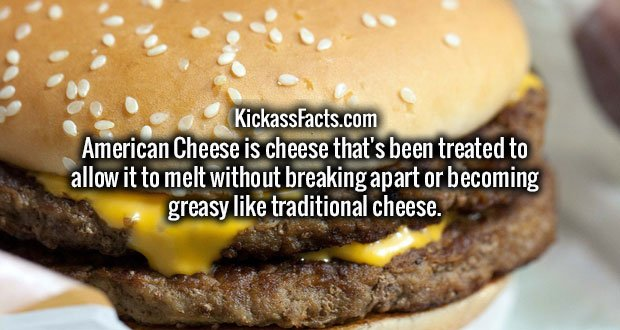 American Cheese is cheese that's been treated to allow it to melt without breaking apart or becoming greasy like traditional cheese.