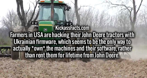 Farmers in USA are hacking their John Deere tractors with Ukrainian firmware, which seems to be the only way to actually *own* the machines and their software, rather than rent them for lifetime from John Deere.