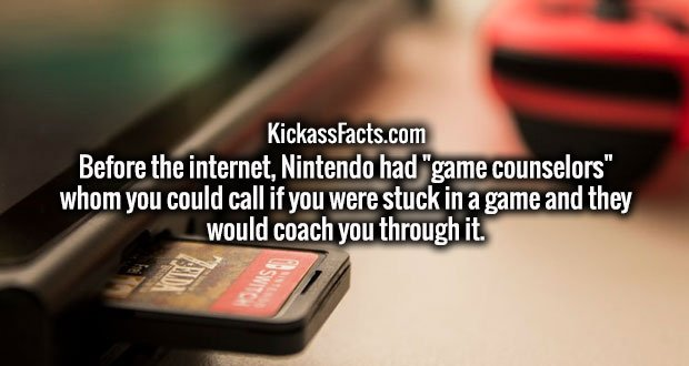 """Before the internet, Nintendo had """"game counselors"""" whom you could call if you were stuck in a game and they would coach you through it."""