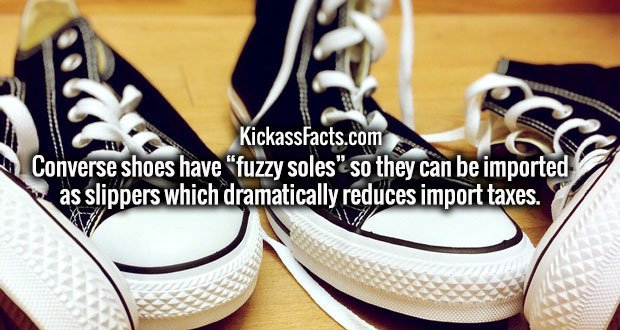 "Converse shoes have ""fuzzy soles"" so they can be imported as slippers which dramatically reduces import taxes."