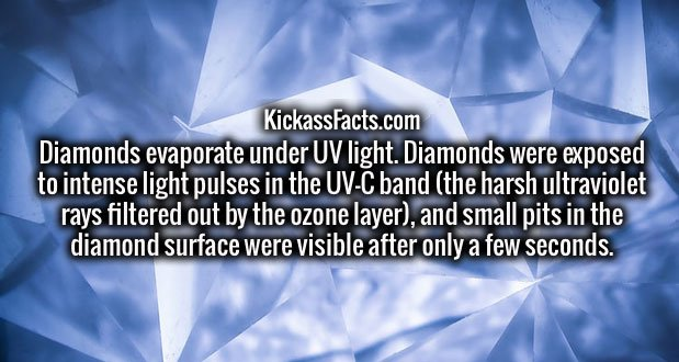 Diamonds evaporate under UV light. Diamonds were exposed to intense light pulses in the UV-C band (the harsh ultraviolet rays filtered out by the ozone layer), and small pits in the diamond surface were visible after only a few seconds.