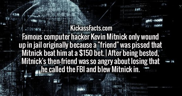 """Famous computer hacker Kevin Mitnick only wound up in jail originally because a """"friend"""" was pissed that Mitnick beat him at a $150 bet. 