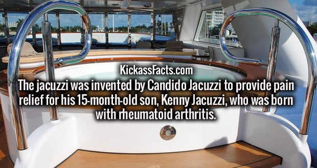 The jacuzzi was invented by Candido Jacuzzi to provide pain relief for his 15-month-old son, Kenny Jacuzzi, who was born with rheumatoid arthritis.