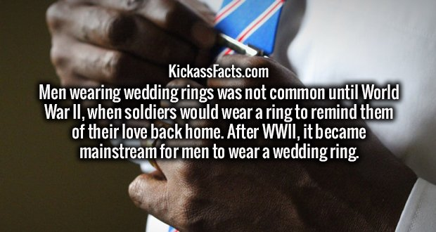 Men wearing wedding rings was not common until World War II, when soldiers would wear a ring to remind them of their love back home. After WWII, it became mainstream for men to wear a wedding ring.