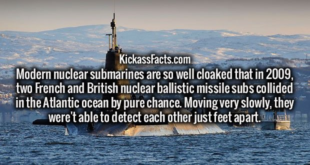 Modern nuclear submarines are so well cloaked that in 2009, two French and British nuclear ballistic missile subs collided in the Atlantic ocean by pure chance. Moving very slowly, they were't able to detect each other just feet apart.