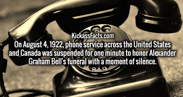 On August 4, 1922, phone service across the United States and Canada was suspended for one minute to honor Alexander Graham Bell's funeral with a moment of silence.