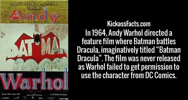 "In 1964, Andy Warhol directed a feature film where Batman battles Dracula, imaginatively titled ""Batman Dracula"". The film was never released as Warhol failed to get permission to use the character from DC Comics."