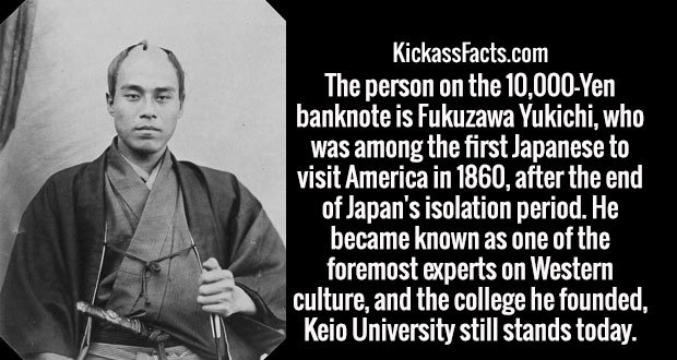 The person on the 10,000-Yen banknote is Fukuzawa Yukichi, who was among the first Japanese to visit America in 1860, after the end of Japan's isolation period. He became known as one of the foremost experts on Western culture, and the college he founded, Keio University still stands today.