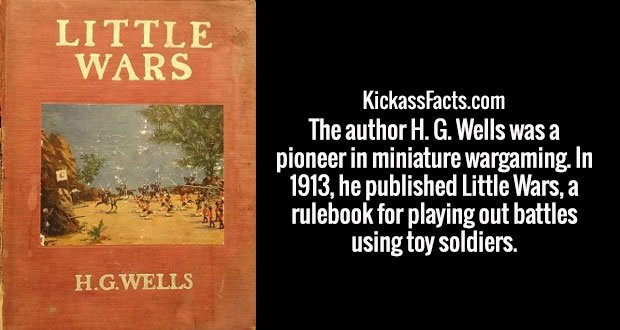 The author H. G. Wells was a pioneer in miniature wargaming. In 1913, he published Little Wars, a rulebook for playing out battles using toy soldiers.