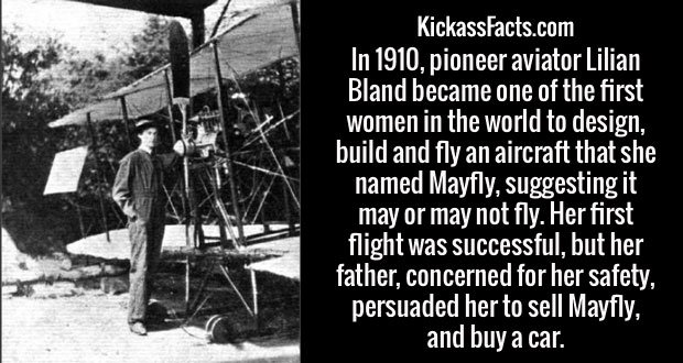 In 1910, pioneer aviator Lilian Bland became one of the first women in the world to design, build and fly an aircraft that she named Mayfly, suggesting it may or may not fly. Her first flight was successful, but her father, concerned for her safety, persuaded her to sell Mayfly, and buy a car.