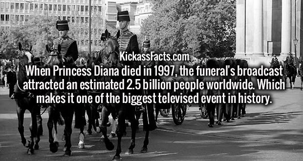When Princess Diana died in 1997, the funeral's broadcast attracted an estimated 2.5 billion people worldwide. Which makes it one of the biggest televised event in history.