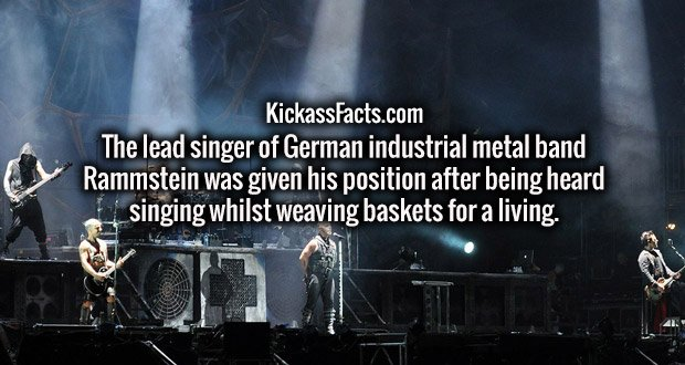 The lead singer of German industrial metal band Rammstein was given his position after being heard singing whilst weaving baskets for a living.