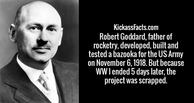 Robert Goddard, father of rocketry, developed, built and tested a bazooka for the US Army on November 6, 1918. But because WW I ended 5 days later, the project was scrapped.