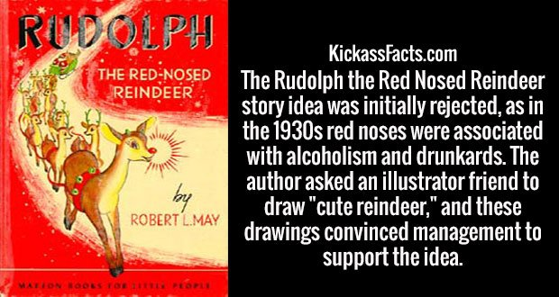 """The Rudolph the Red Nosed Reindeer story idea was initially rejected, as in the 1930s red noses were associated with alcoholism and drunkards. The author asked an illustrator friend to draw """"cute reindeer,"""" and these drawings convinced management to support the idea."""