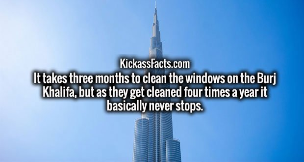 It takes three months to clean the windows on the Burj Khalifa, but as they get cleaned four times a year it basically never stops.