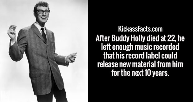 After Buddy Holly died at 22, he left enough music recorded that his record label could release new material from him for the next 10 years.