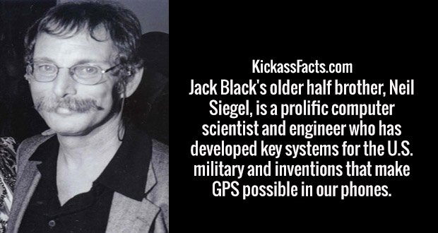 Jack Black's older half brother, Neil Siegel, is a prolific computer scientist and engineer who has developed key systems for the U.S. military and inventions that make GPS possible in our phones.