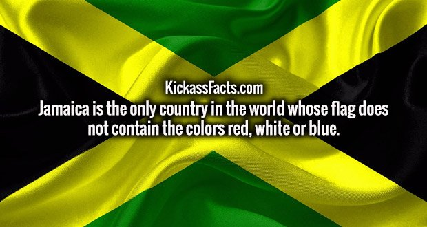 Jamaica is the only country in the world whose flag does not contain the colors red, white or blue.