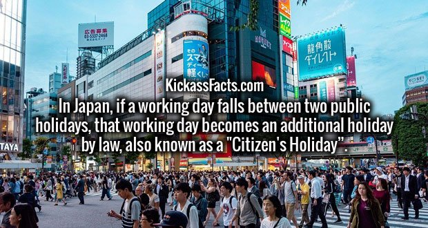 "In Japan, if a working day falls between two public holidays, that working day becomes an additional holiday by law, also known as a ""Citizen's Holiday""."