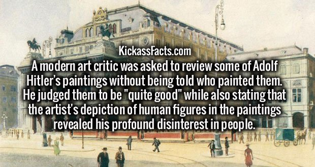 """A modern art critic was asked to review some of Adolf Hitler's paintings without being told who painted them. He judged them to be """"quite good"""" while also stating that the artist's depiction of human figures in the paintings revealed his profound disinterest in people."""